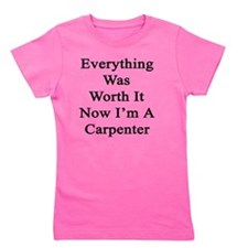 Everything Was Worth It Now I'm A Carpe Girl's Tee