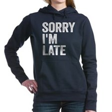 Sorry I'm Late Hooded Sweatshirt