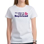 I'd Rather Be With My Boyfriend Women's T-Shirt