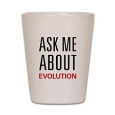 Ask Me About Evolution Shot Glass