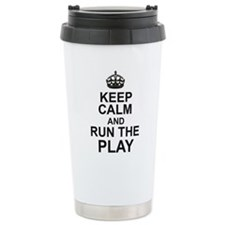 KEEP CALM and RUN THE PLAY Travel Mug