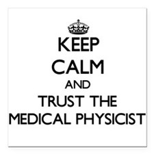 Keep Calm and Trust the Medical Physicist Square C
