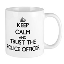 Keep Calm and Trust the Police Officer Mugs