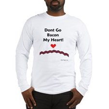 Dont Go Bacon My Heart Long Sleeve T-Shirt