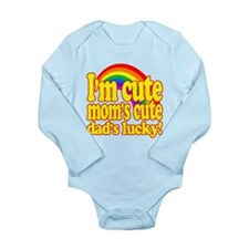 Funny! - Im cute, moms cute, dads lucky! Body Suit