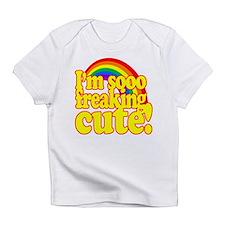 Funny! - Im so freaking cute! Infant T-Shirt