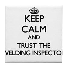 Keep Calm and Trust the Welding Inspector Tile Coa