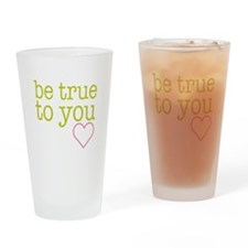 Be True To You Drinking Glass