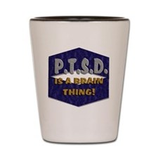 P.T.S.D. IS A BRAIN THING! Shot Glass