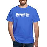 Brunettes Have More Fun Dark T-Shirt