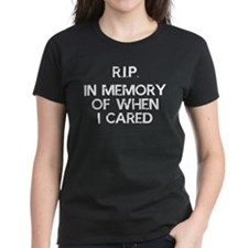 Rip In Memory Of When I Cared T-Shirt