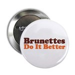 Brunettes Do It Better Button