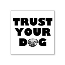 Trust Your Dog Sticker