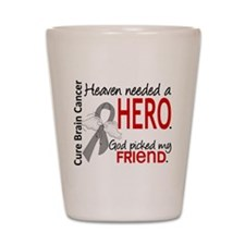 Brain Cancer Heaven Needed Hero 1.1 Shot Glass