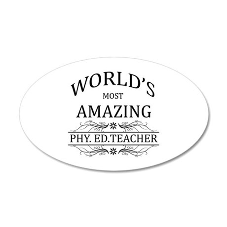 World's Most Amazing Phy. Ed 35x21 Oval Wall Decal
