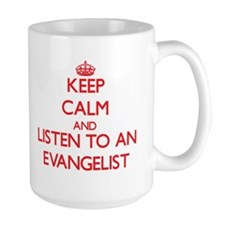 Keep Calm and Listen to an Evangelist Mugs
