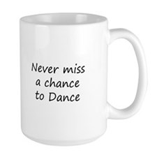 Never miss a chance to Dance Mugs