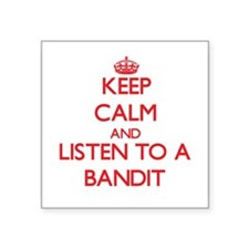 Keep Calm and Listen to a Bandit Sticker