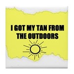 I GOT MY TAN FROM THE OUTDOORS Tile Coaster