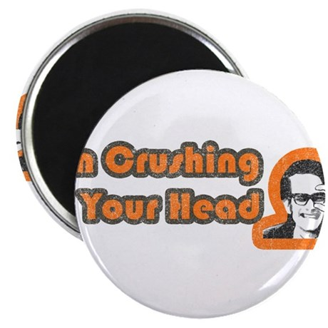 Crushing Your Head Magnet
