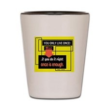 You Only Live Once-Mae West/t-shirt Shot Glass