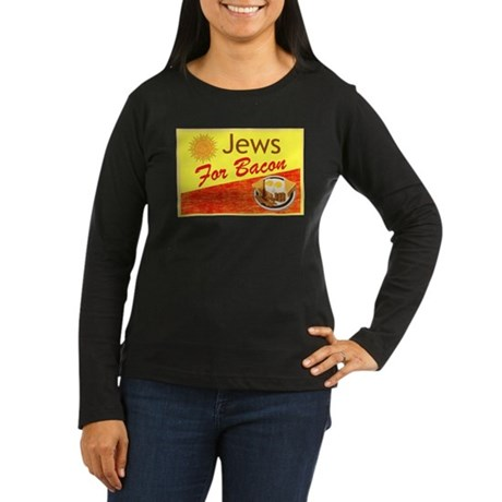 Jews For Bacon Women's Long Sleeve Dark T-Shirt