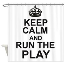 KEEP CALM and RUN THE PLAY Shower Curtain