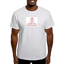 Keep Calm and Listen to a Diabetologist T-Shirt