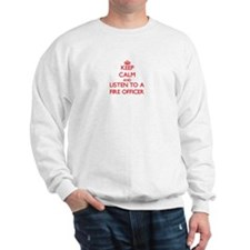 Keep Calm and Listen to a Fire Officer Sweatshirt