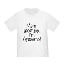 Mom, Great job, Im Awesome! T-Shirt