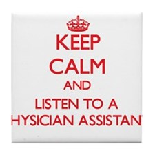 Keep Calm and Listen to a Physician Assistant Tile