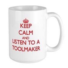 Keep Calm and Listen to a Toolmaker Mugs