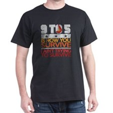 9 to 5 is how you survive I aint tryi T-Shirt