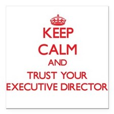 Keep Calm and trust your Executive Director Square