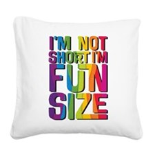 IM NOT SHORT IM FUN SIZE Square Canvas Pillow