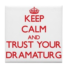 Keep Calm and trust your Dramaturg Tile Coaster