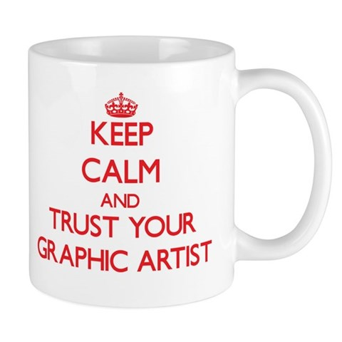 Keep Calm and trust your Graphic Artist Mugs