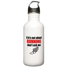 If Its Not About Running Dont Ask Me Water Bottle