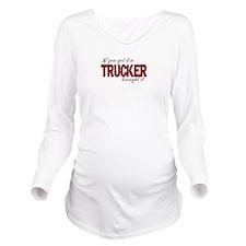 If You Got It, a Tru Long Sleeve Maternity T-Shirt
