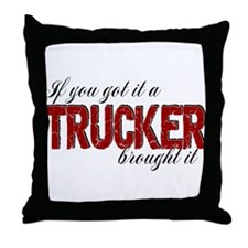 If You Got It, a Trucker Brought It Throw Pillow