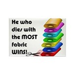 He who dies with the most fabric Rectangle Magnet