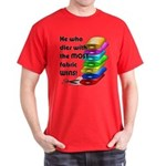 He who dies with the most fabric wins Dark T-Shirt