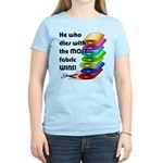 He who dies with the most fa Women's Light T-Shirt