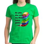 He who dies with the most fab Women's Dark T-Shirt