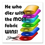 He who dies with the mos Square Car Magnet 3
