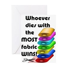Whoever dies with the most fabric wi Greeting Card