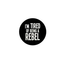 I'm Tired Of Being A Rebel Mini Button