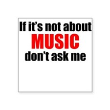If Its Not About Music Dont Ask Me Sticker
