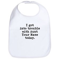 I Got Into Trouble With Aunt (Your Name) Today Bib