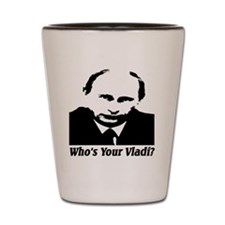 Who's Your Vladi? Shot Glass